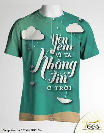"""Mẫu áo thun """"Yêu em vì ta không tin ở trời"""""""