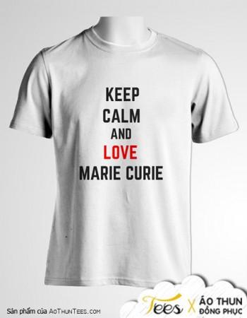 "Mẫu áo đồng phục ""Keep calm & love Marie Curie"""